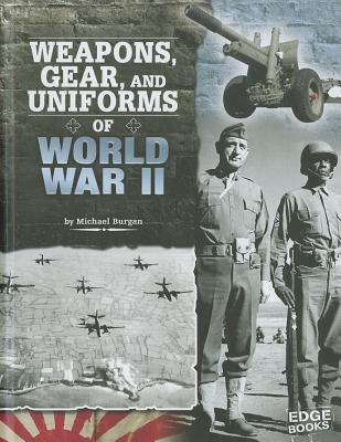 Weapons, Gear, and Uniforms of World War II By Burgan, Michael